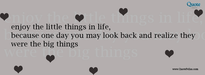 Enjoy The Little Things In Life Because One Day You May Look Back