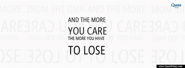 128_650-and-the-more-you-care-the-more-you-have-to-lose