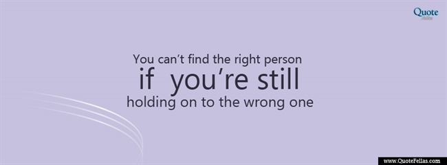 130_650-you-can-t-find-the-right-person-if-you-re-still-holding-on-to-the-wrong-one