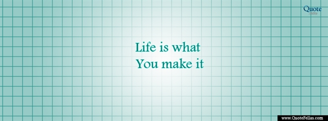 131_650-life-is-what-you-make-it