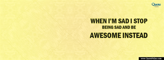 132_650-when-i-m-sad-i-stop-being-sad-and-be-awesome-instead