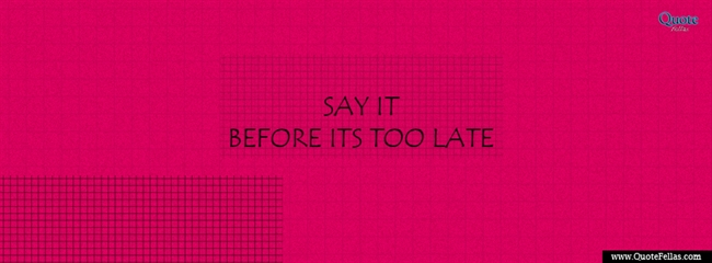 139_650-say-it-before-it-s-too-late