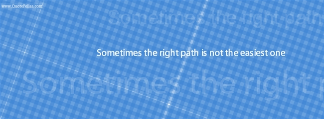 140_650-sometimes-the-right-path-is-not-the-easiest-one